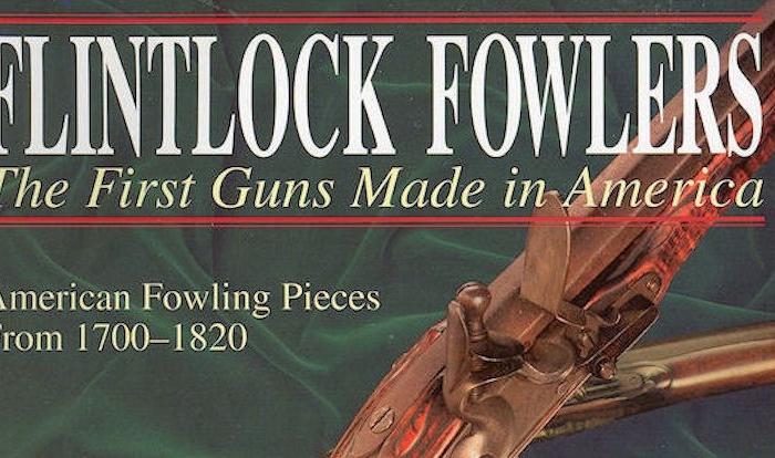 Flintlock Fowlers: The First Guns Made in America